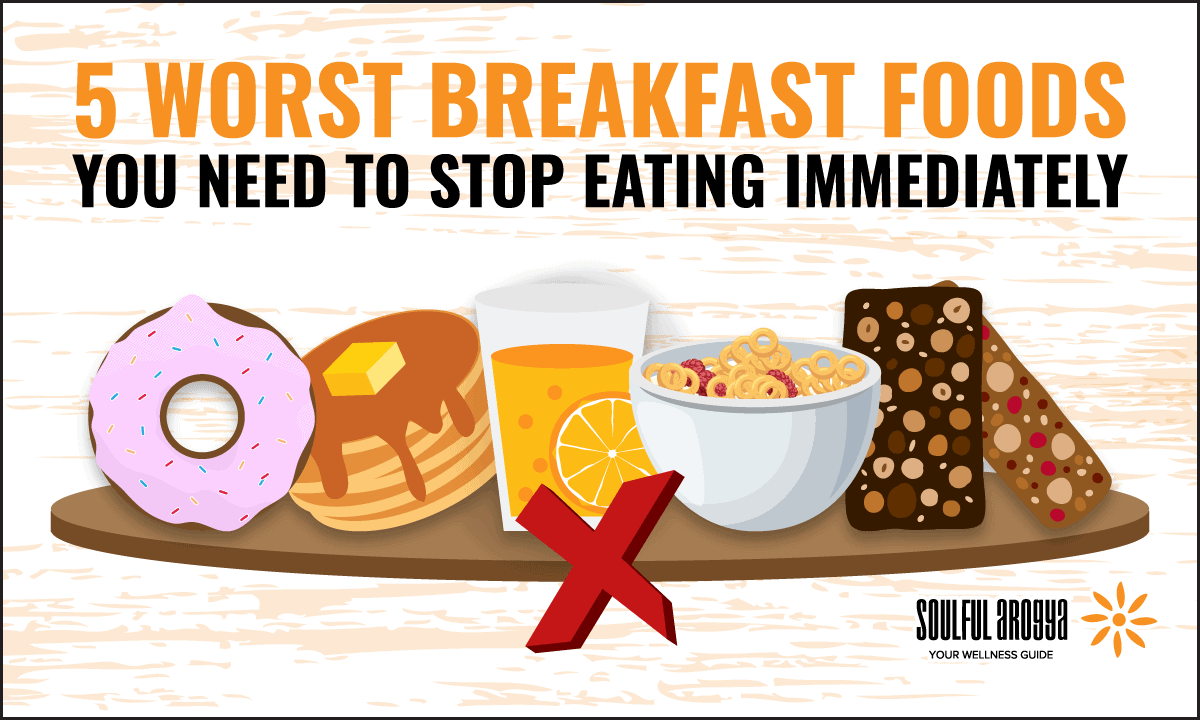 5 Worst Breakfast Foods You Need to Stop Eating Immediately
