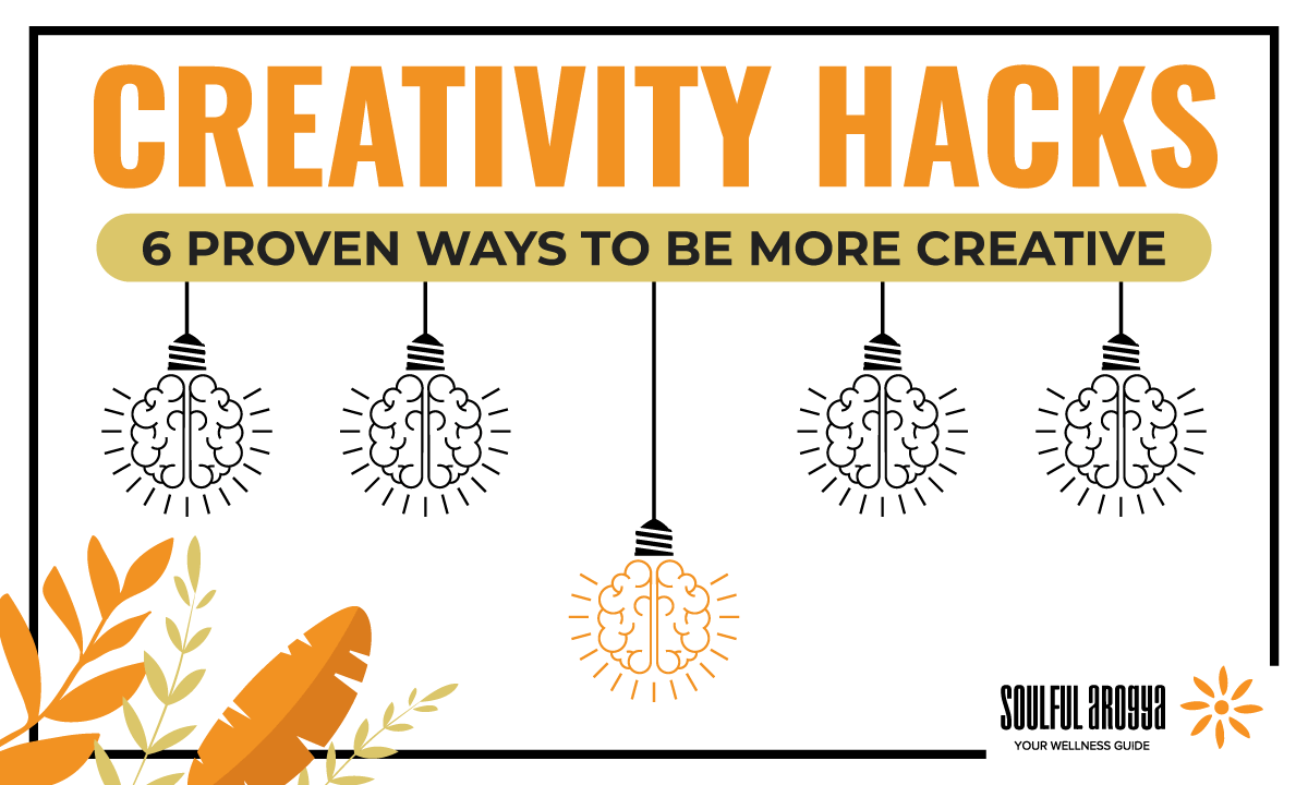 Creativity Hacks: 6 Proven Ways to Be More Creative