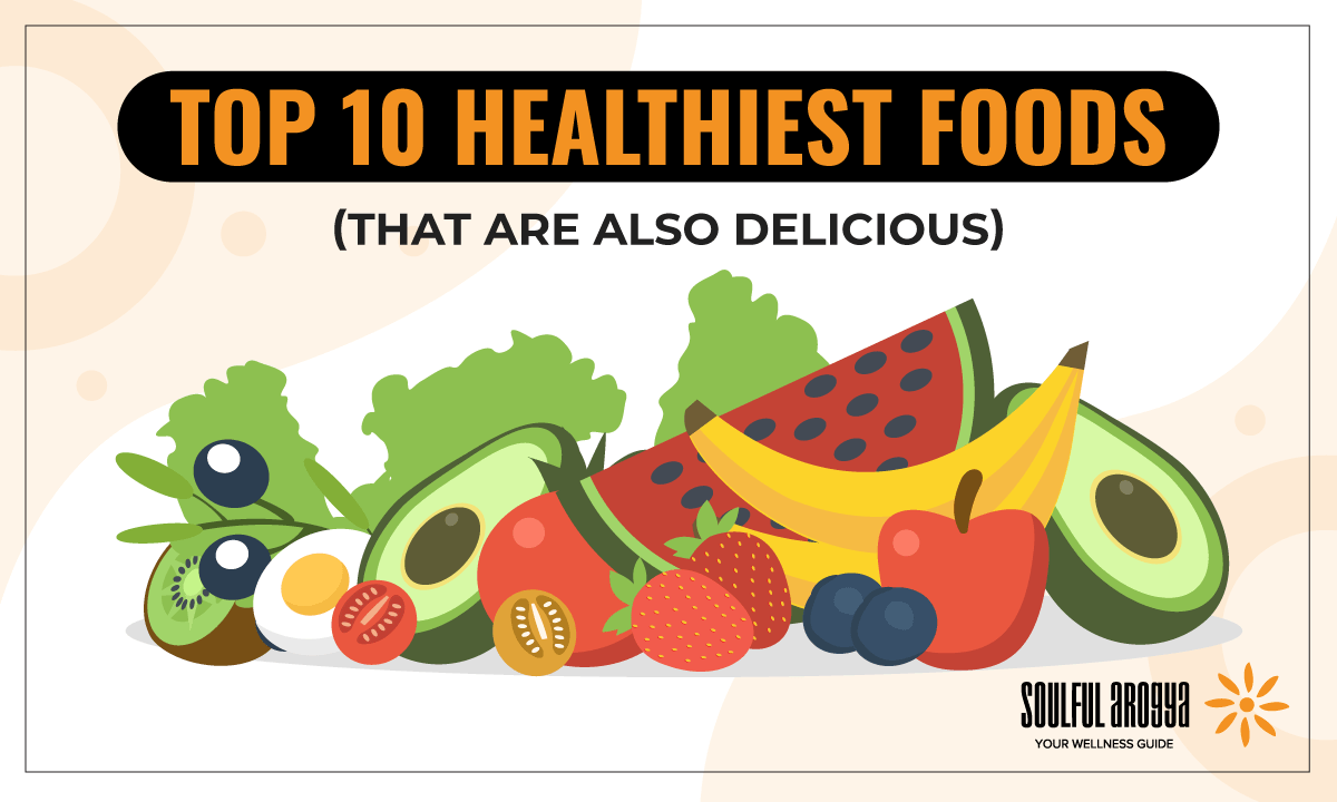 Top 10 Healthiest Foods (that are also Delicious)