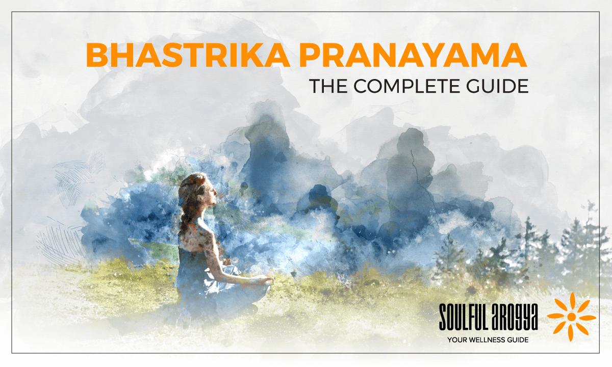 Bhastrika Pranayama: The Complete Guide