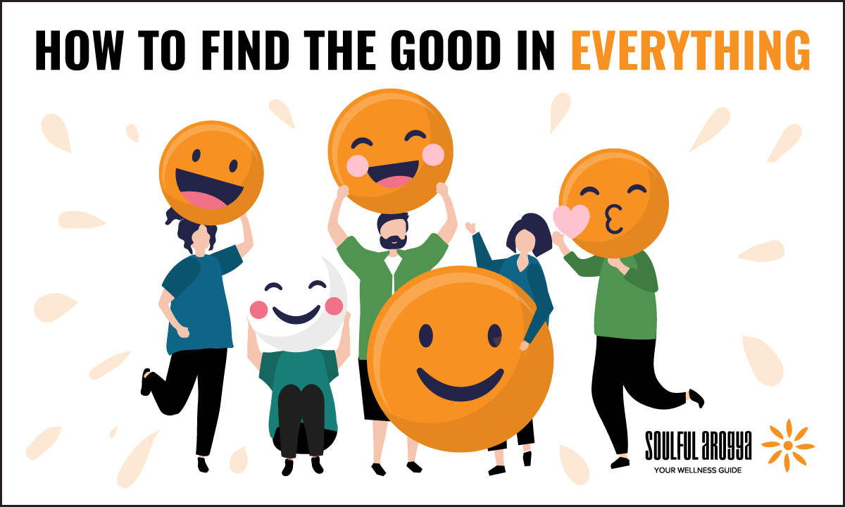 Being Positive: How to Find the Good in Everything